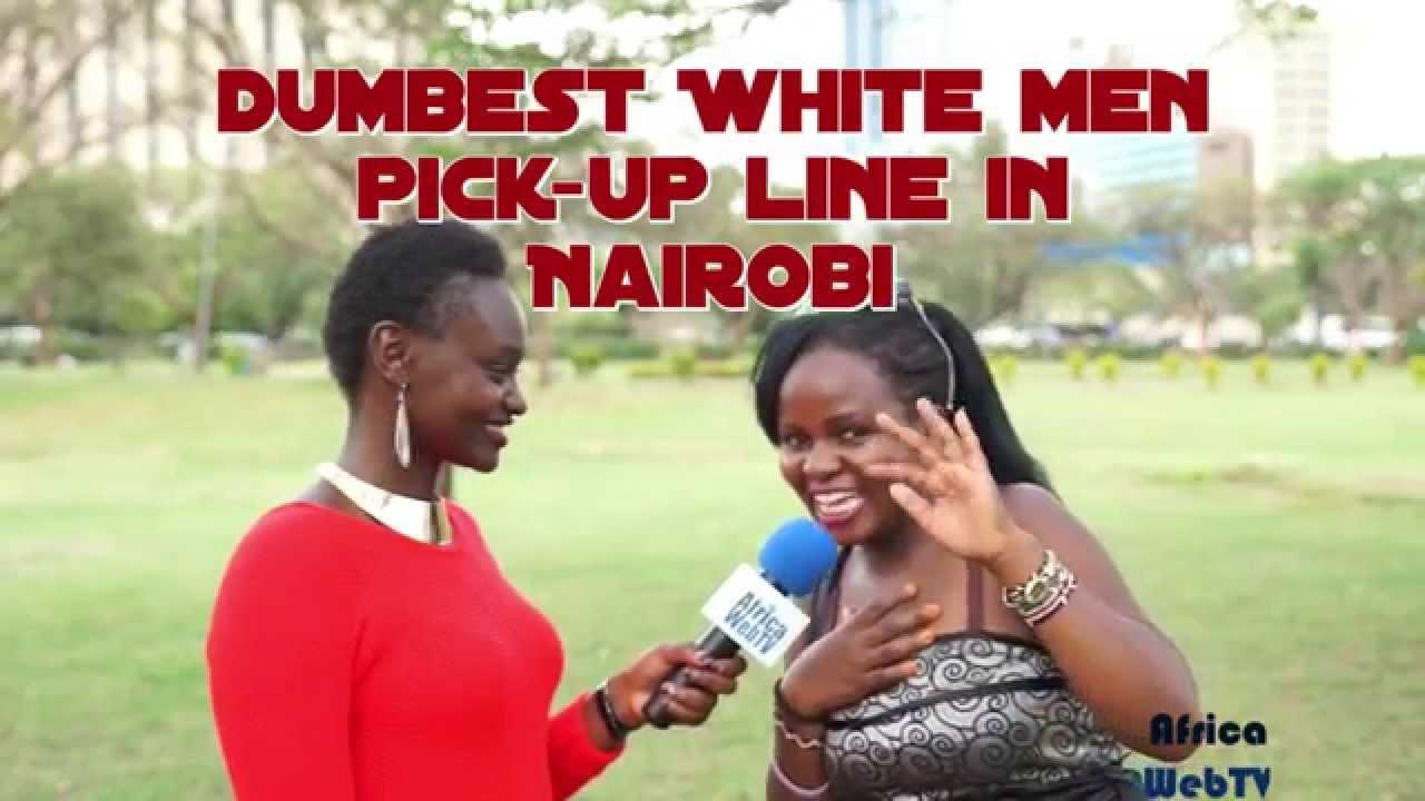 Dumbest white men pick-up line in Nairobi