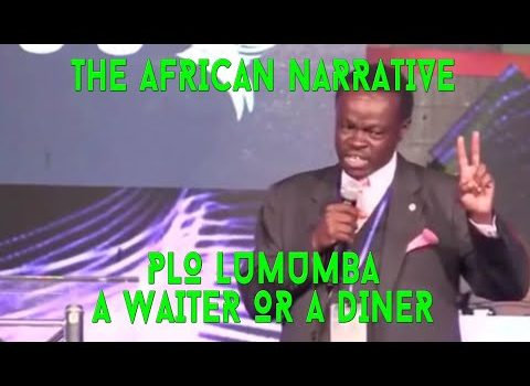 PLO Lumumba | You Can Be At The Dinner Table As A Diner Or As A Waiter | Africans Must Choose